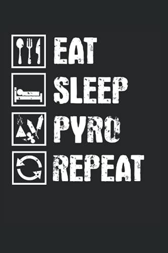 Eat Sleep Pyro Repeat: Pyrotechniker Notizbuch...