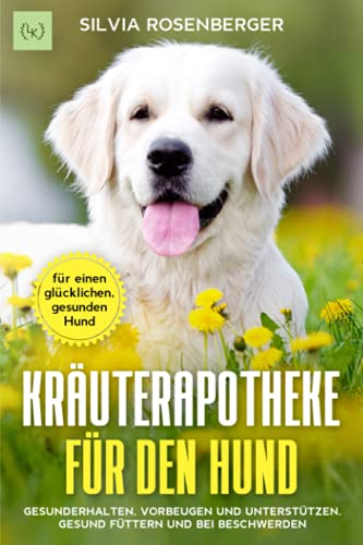 Kräuterapotheke für den Hund: Gesunderhalten,...