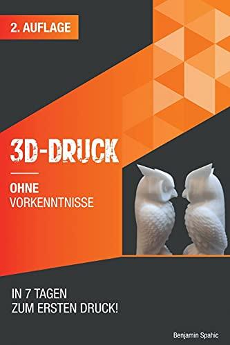 3D Druck ohne Vorkenntnisse - in 7 Tagen zum...