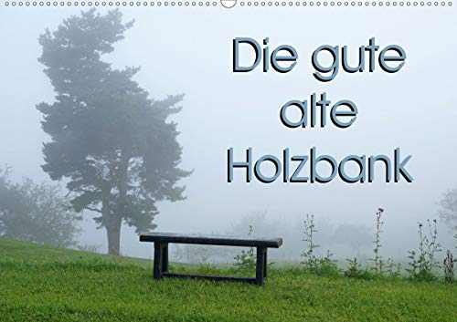 Die gute alte Holzbank (Wandkalender 2021 DIN A2...