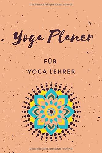 Yoga Planer für Yoga Lehrer: Logbuch für Yoga...