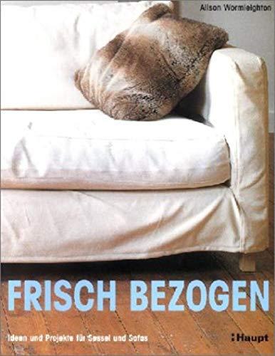 Frisch bezogen: Ideen und Projekte für Sessel und...