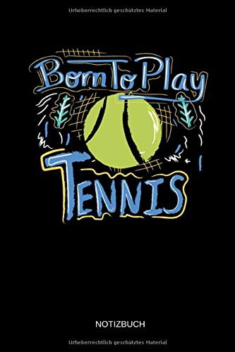 Born To Play Tennis - Notizbuch: Lustiges Tennis...