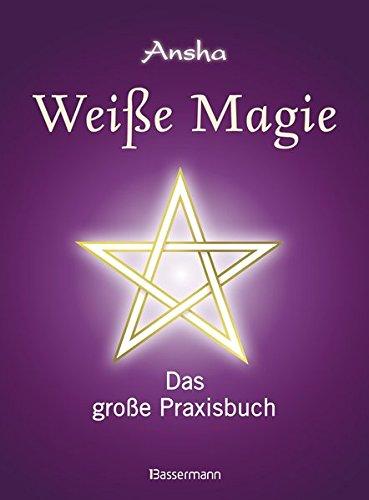 Weiße Magie: Das große Praxisbuch. Die eigenen...
