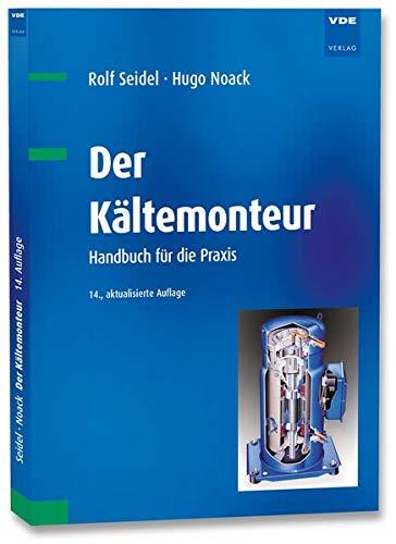 Der Kältemonteur: Handbuch für die Praxis