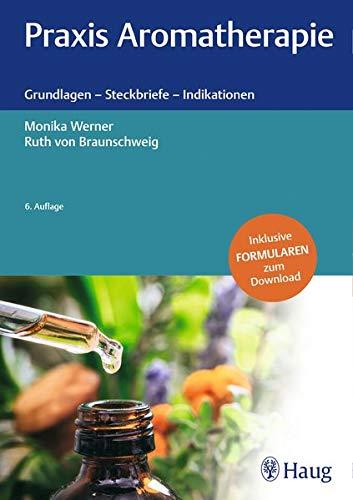 Praxis Aromatherapie: Grundlagen - Steckbriefe -...