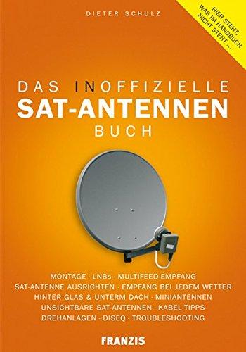 Das inoffizielle Sat-Antennen-Buch: Geheime...