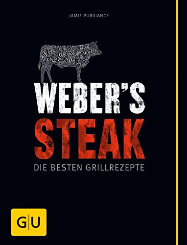 Weber's Grillbibel - Steaks: Die besten...