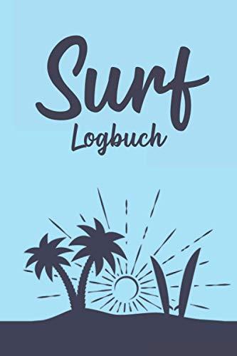 Surf Logbuch: Surfer Buch I Tagebuch für deinen...