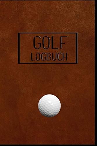 GOLF Logbuch: Journal und Notizbuch für Golfer...