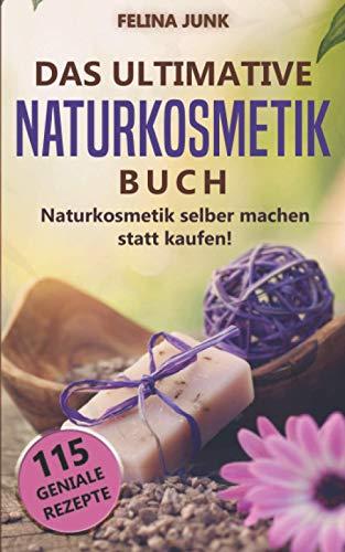 Naturkosmetik - Das ultimative Buch: Naturkosmetik...