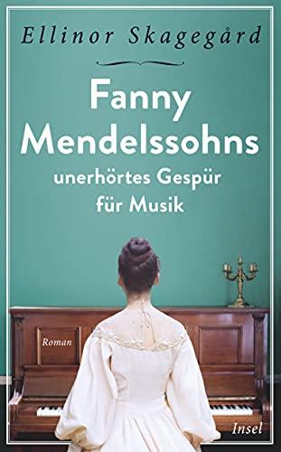 Fanny Mendelssohns unerhörtes Gespür für Musik...