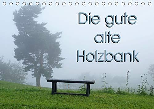 Die gute alte Holzbank (Tischkalender 2021 DIN A5...