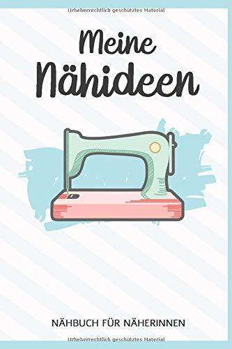 Meine Nähideen - Nähbuch für Näherinnen:...
