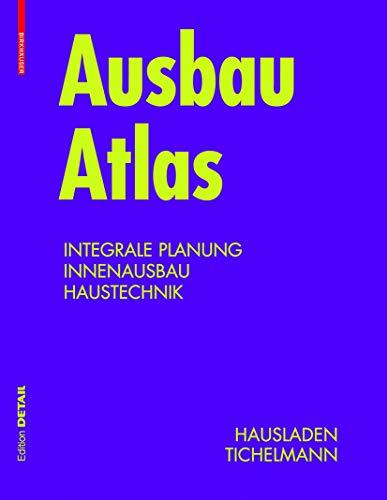 Ausbau Atlas: Integrale Planung, Innenausbau,...