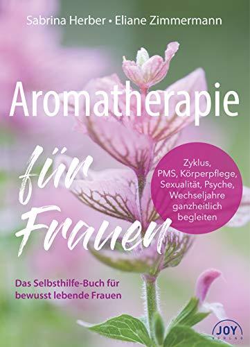Aromatherapie für Frauen. Mit ätherischen Ölen...