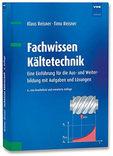 Fachwissen Kältetechnik: Eine Einführung für...