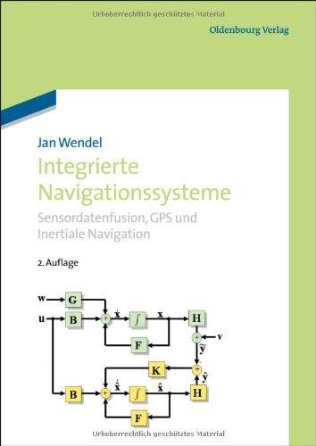 Integrierte Navigationssysteme: Sensordatenfusion,...