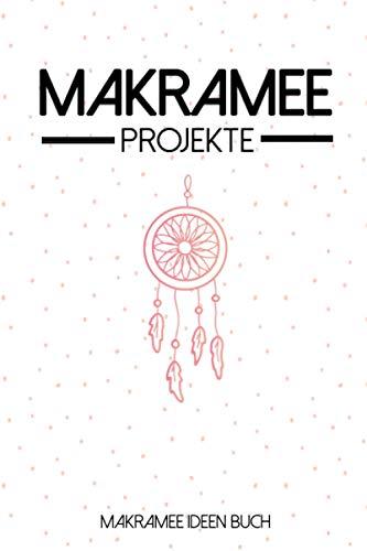 Makramee Projekte - Makramee Ideen Buch: Macramé...