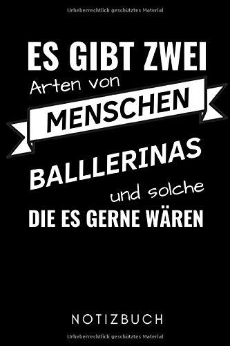 ES GIBT ZWEI ARTEN VON MENSCHEN BALLERINAS UND...