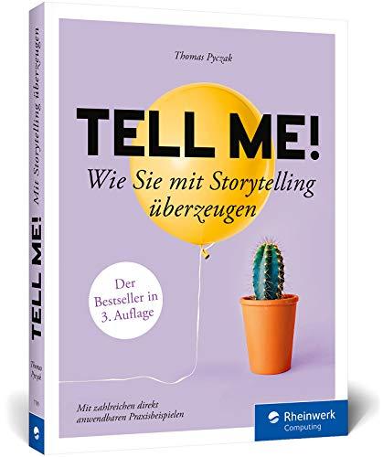 Tell me!: Wie Sie mit Storytelling überzeugen....