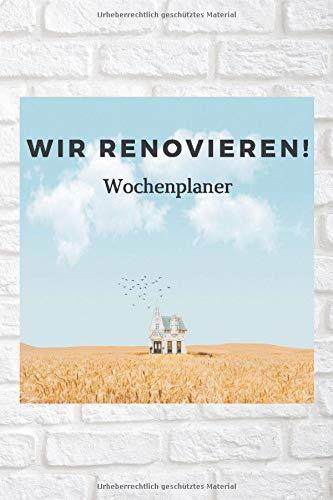 Wir renovieren! - Wochenplaner/ Notizbuch zum...