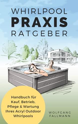 Whirlpool Praxis Ratgeber: Handbuch für Kauf,...