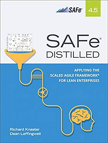 SAFe 4.5 Distilled: Applying the Scaled Agile...