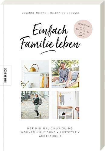 Einfach Familie leben: Der Minimalismus-Guide:...