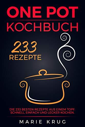 One Pot Kochbuch 233 Rezepte: Die 233 besten...