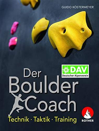 Der Boulder-Coach: Technik - Taktik - Training...