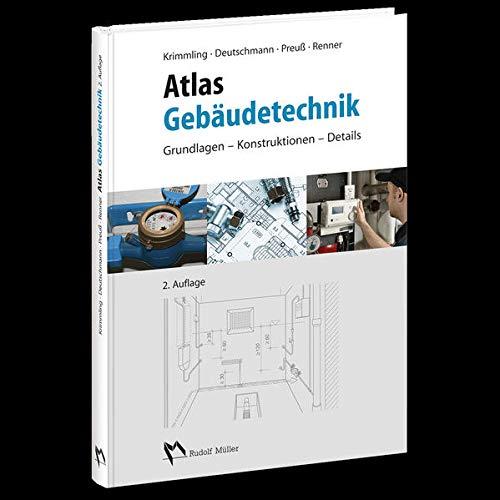 Atlas Gebäudetechnik: Grundlagen - Konstruktionen...