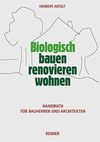 Biologisch bauen, renovieren, wohnen: Handbuch...