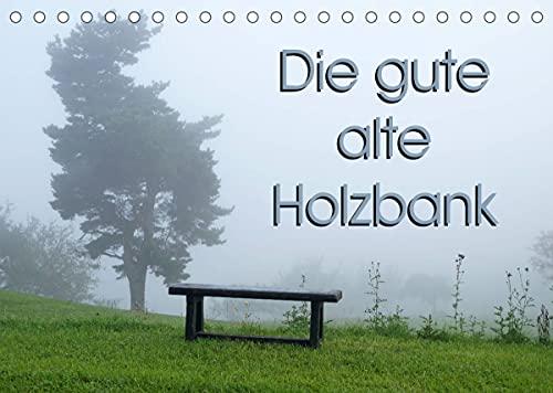 Die gute alte Holzbank (Tischkalender 2022 DIN A5...
