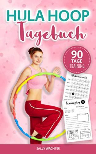 Hula Hoop Tagebuch: Dein Hula Hoop Buch zum...