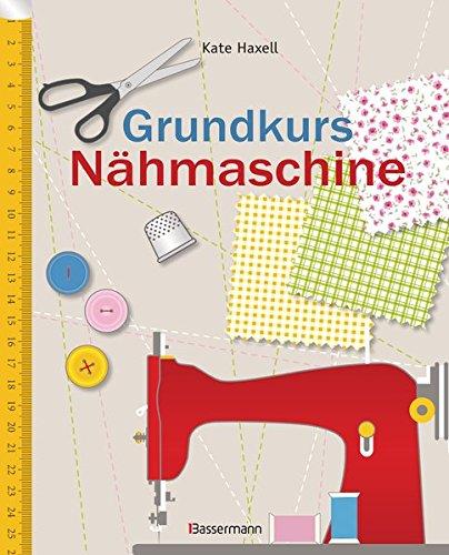 Grundkurs Nähmaschine: Nähen leicht gemacht -...