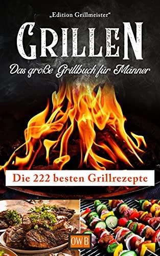 Grillen: Das große Grillbuch für Männer: Die...