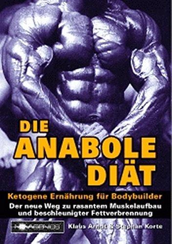 Die Anabole Diät: Ketogene Ernährung für...