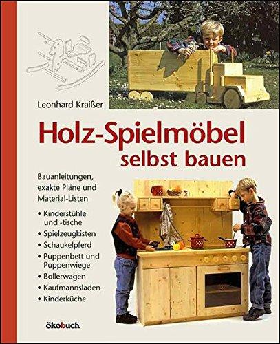 Holz-Spielmöbel selbst bauen: Bauanleitungen,...