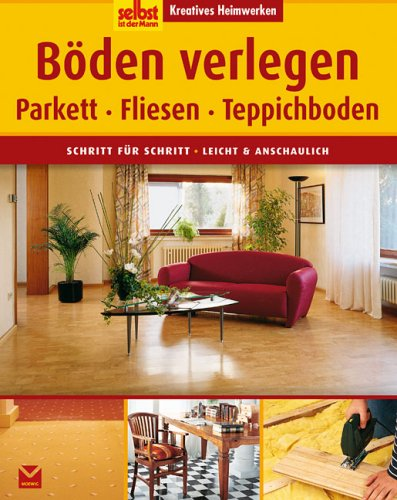 Böden verlegen: Parkett, Fliesen, Teppichboden....