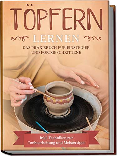 Töpfern lernen: Das Praxisbuch für Einsteiger...