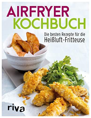 Airfryer-Kochbuch: Die besten Rezepte für die...
