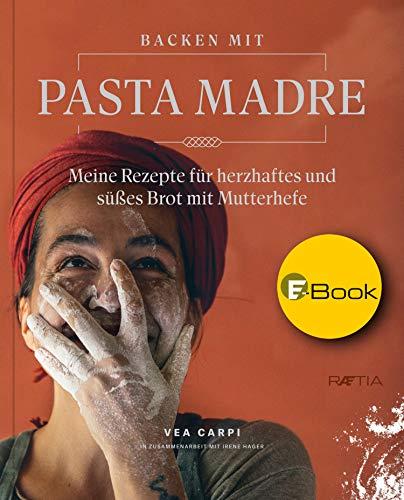 Backen mit Pasta Madre: Meine Rezepte für...