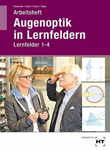 Arbeitsheft Augenoptik in Lernfeldern: Lernfelder...