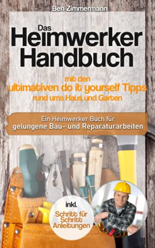 Das Heimwerker Handbuch mit den ultimativen do it...