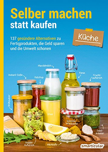Selber machen statt kaufen – Küche: 137...