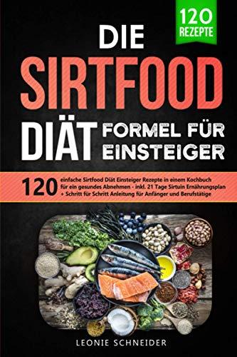 Die Sirtfood Diät Formel für Einsteiger: 120...