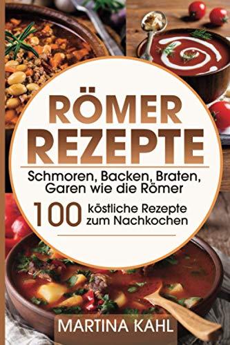 Römer Rezepte: Schmoren, Backen, Braten, Garen...