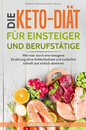 Die Keto-Diät für Einsteiger und Berufstätige:...