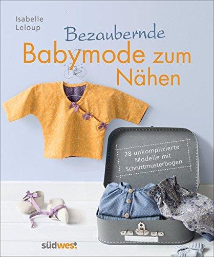 Bezaubernde Babymode zum Nähen: 28 unkomplizierte...